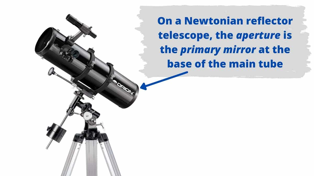On a Newtonian reflector telescope, the aperture is the primary mirror at the base of the main optical tube
